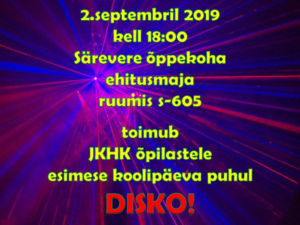 2.septembril 2019 kell 18:00 Särevere õppekoha Ehitusmaja ruumis s-605  toimub JKHK õpilastele esimese koolipäeva puhul DISKO!